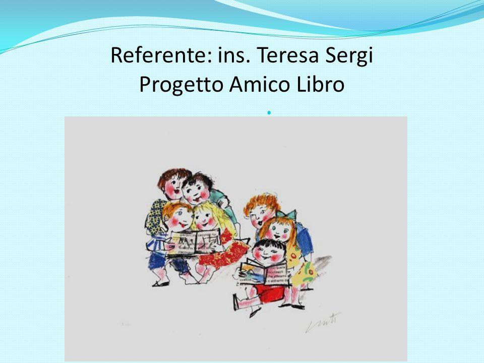 Referente: ins. Teresa Sergi Progetto Amico Libro