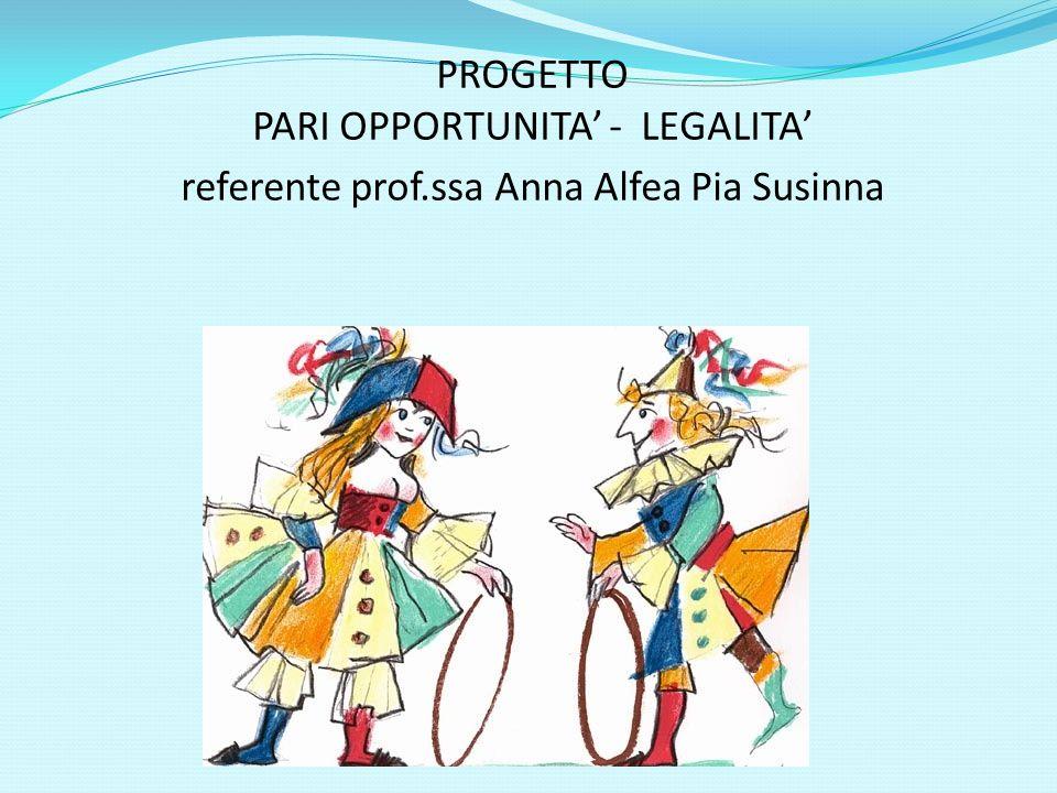 PROGETTO PARI OPPORTUNITA' - LEGALITA' referente prof.ssa Anna Alfea Pia Susinna