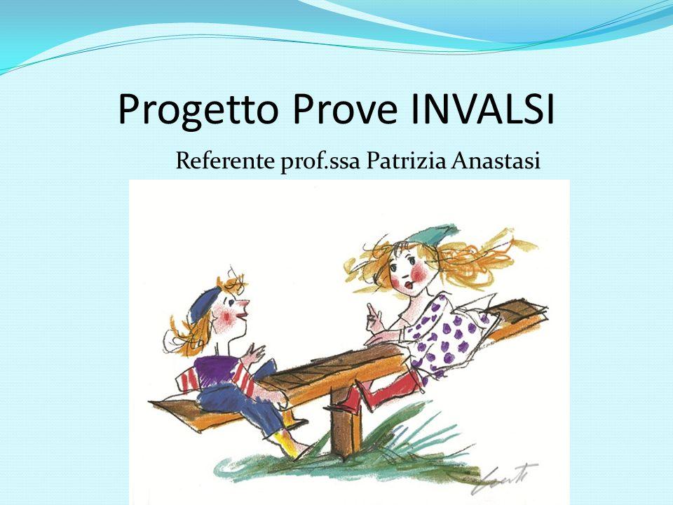 Progetto Prove INVALSI Referente prof.ssa Patrizia Anastasi