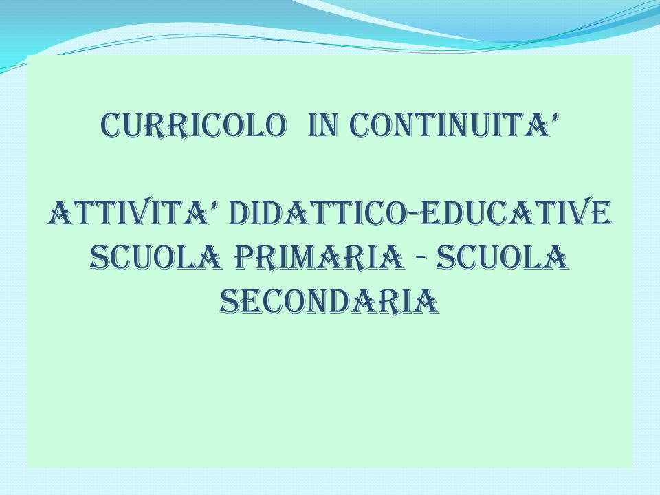 CURRICOLO IN CONTINUITA' ATTIVITA' DIDATTICO-EDUCATIVE SCUOLA PRIMARIA - SCUOLA SECONDARIA