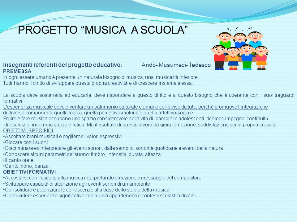 Insegnanti referenti del progetto educativo: Andò- Musumeci- Tedesco PREMESSA In ogni essere umano è presente un naturale bisogno di musica, una music