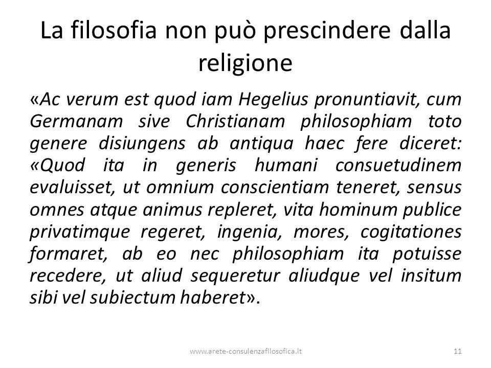La filosofia non può prescindere dalla religione «Ac verum est quod iam Hegelius pronuntiavit, cum Germanam sive Christianam philosophiam toto genere