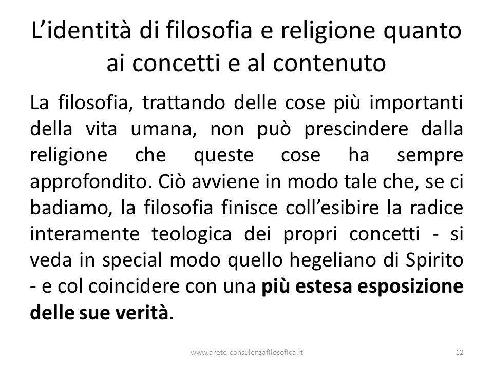L'identità di filosofia e religione quanto ai concetti e al contenuto La filosofia, trattando delle cose più importanti della vita umana, non può pres