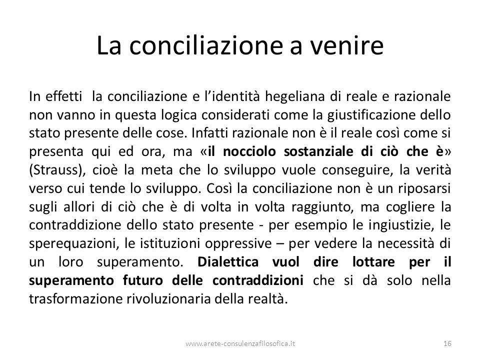 La conciliazione a venire In effetti la conciliazione e l'identità hegeliana di reale e razionale non vanno in questa logica considerati come la giust