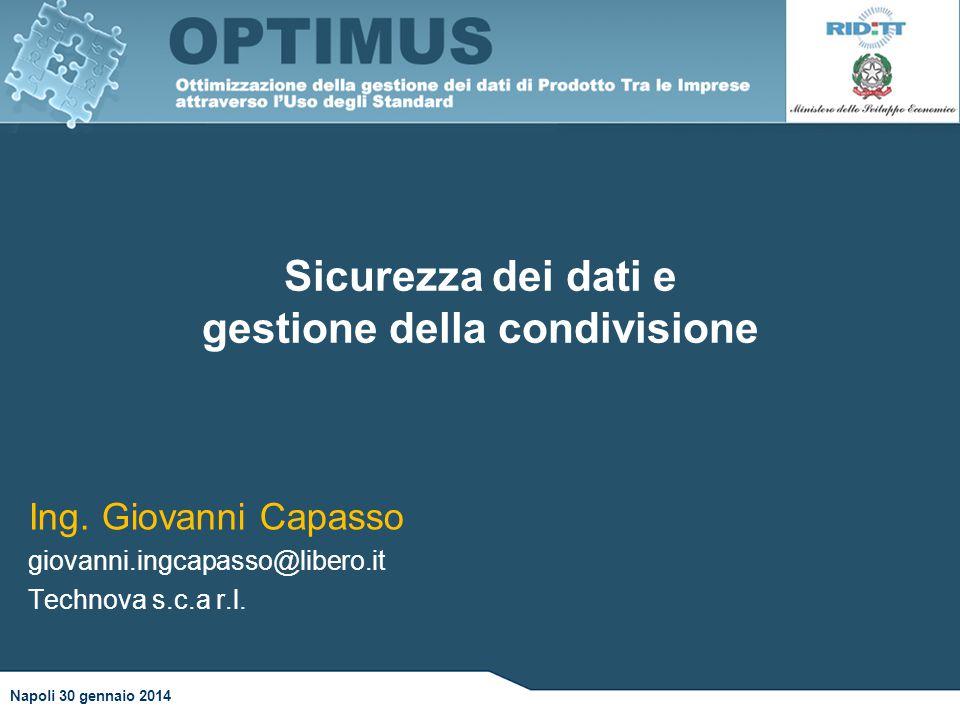 Sicurezza dei dati e gestione della condivisione Napoli 30 gennaio 2014 Ing. Giovanni Capasso giovanni.ingcapasso@libero.it Technova s.c.a r.l.