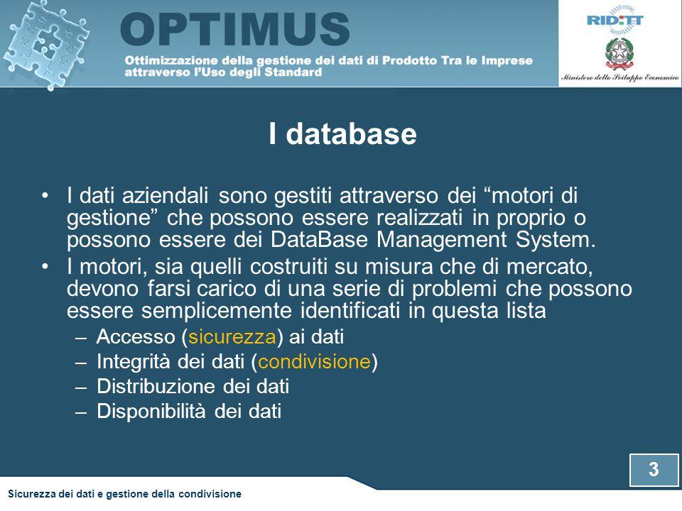 I database I dati aziendali sono gestiti attraverso dei motori di gestione che possono essere realizzati in proprio o possono essere dei DataBase Management System.
