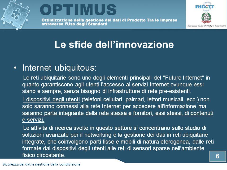Le sfide dell'innovazione Internet ubiquitous: Le reti ubiquitarie sono uno degli elementi principali del Future Internet in quanto garantiscono agli utenti l'accesso ai servizi Internet ovunque essi siano e sempre, senza bisogno di infrastrutture di rete pre-esistenti.