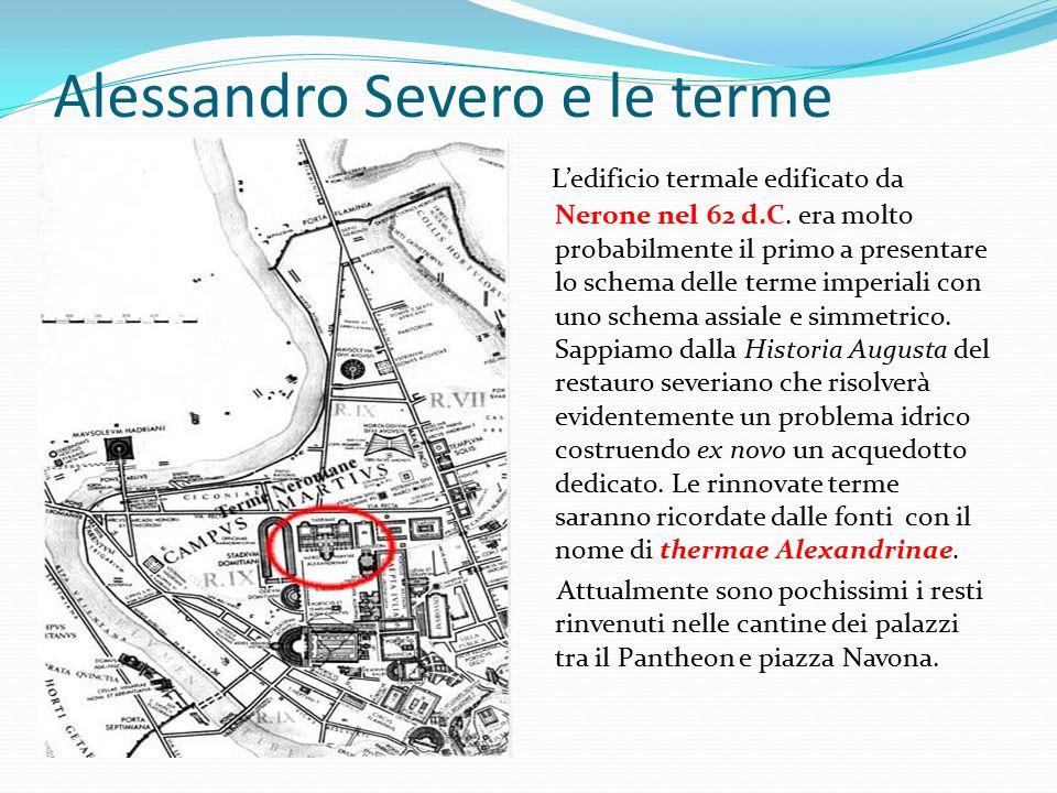 Alessandro Severo e le terme neroniane L'edificio termale edificato da Nerone nel 62 d.C. era molto probabilmente il primo a presentare lo schema dell