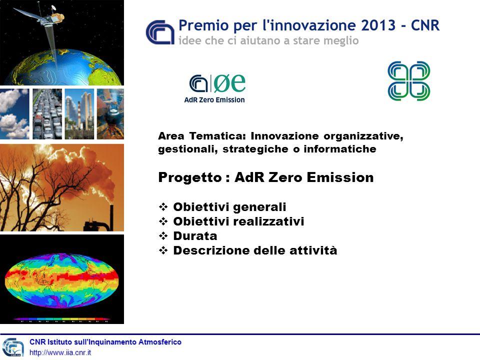 CNR Istituto sull'Inquinamento Atmosferico http://www.iia.cnr.it Area Tematica: Innovazione organizzative, gestionali, strategiche o informatiche Progetto : AdR Zero Emission  Obiettivi generali  Obiettivi realizzativi  Durata  Descrizione delle attività