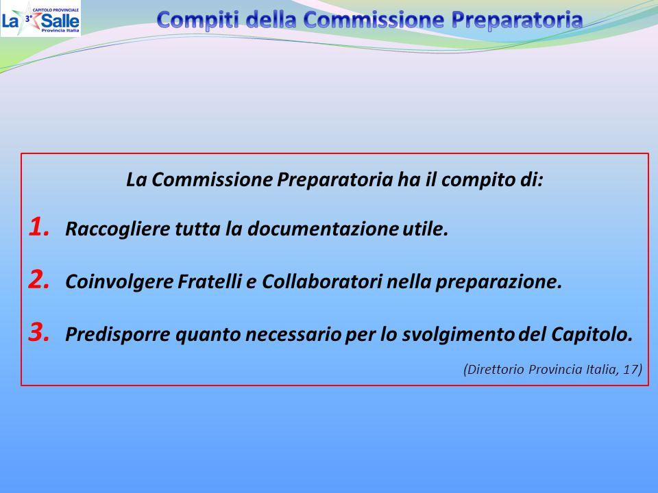 La Commissione Preparatoria ha il compito di: 1. Raccogliere tutta la documentazione utile. 2. Coinvolgere Fratelli e Collaboratori nella preparazione
