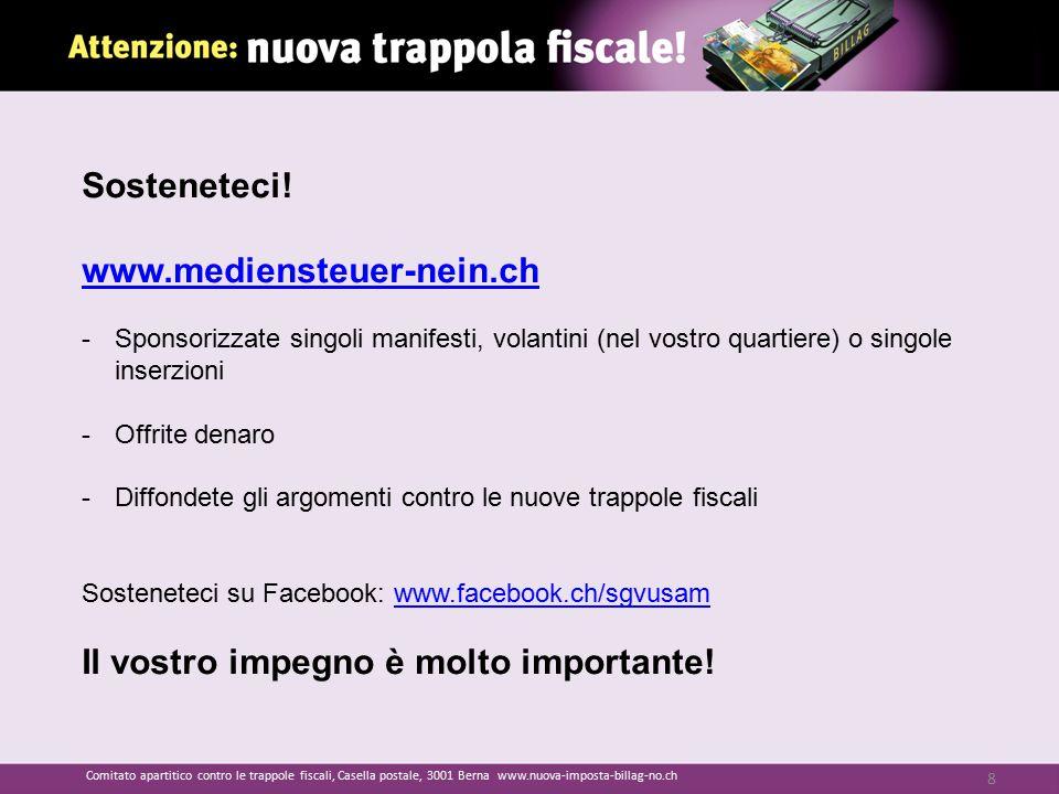 Sosteneteci! www.mediensteuer-nein.ch -Sponsorizzate singoli manifesti, volantini (nel vostro quartiere) o singole inserzioni -Offrite denaro -Diffond