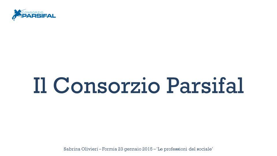Parsifal è Un consorzio di cooperative sociali Sabrina Olivieri – Formia 23 gennaio 2015 – 'Le professioni del sociale'