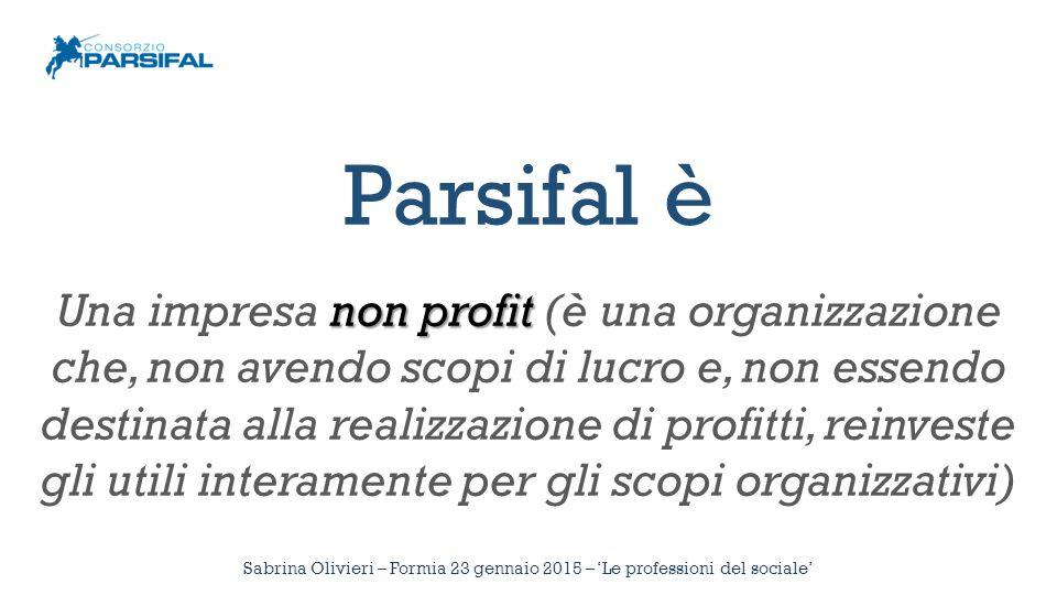 Parsifal è non profit Una impresa non profit (è una organizzazione che, non avendo scopi di lucro e, non essendo destinata alla realizzazione di profi