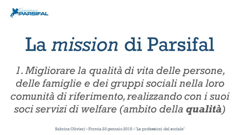 La mission di Parsifal 1. Migliorare la qualità di vita delle persone, delle famiglie e dei gruppi sociali nella loro comunità di riferimento, realizz