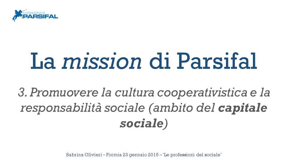 La mission di Parsifal 3. Promuovere la cultura cooperativistica e la responsabilità sociale (ambito del capitale sociale) Sabrina Olivieri – Formia 2