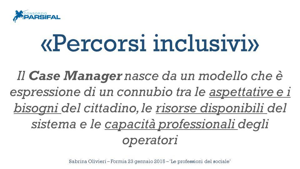 Il Case Manager nasce da un modello che è espressione di un connubio tra le aspettative e i bisogni del cittadino, le risorse disponibili del sistema