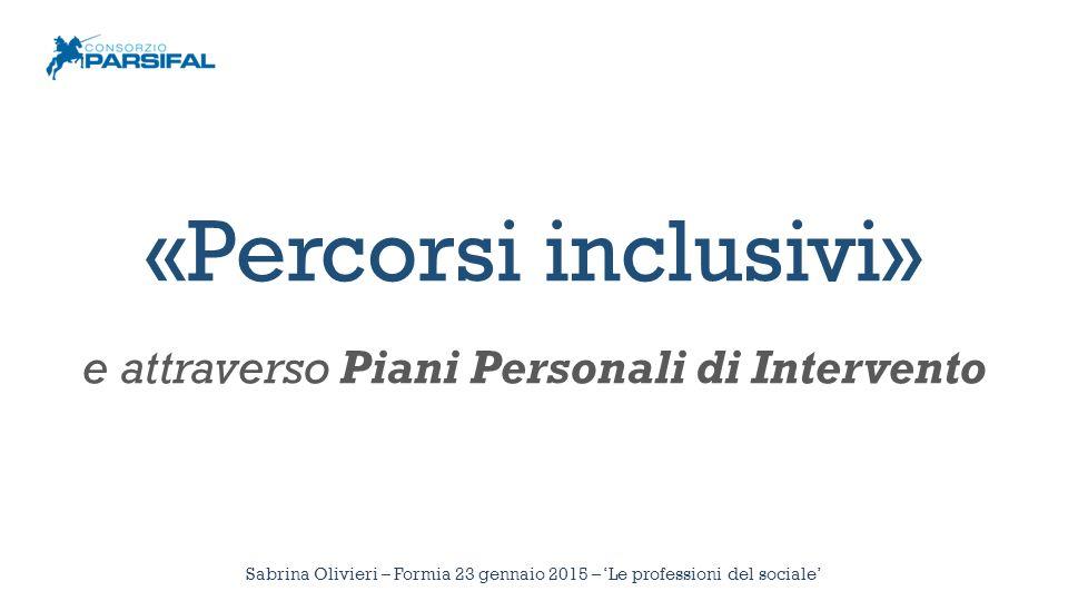 Sabrina Olivieri – Formia 23 gennaio 2015 – 'Le professioni del sociale' «Percorsi inclusivi» e attraverso Piani Personali di Intervento