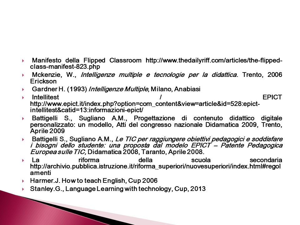  Manifesto della Flipped Classroom http://www.thedailyriff.com/articles/the-flipped- class-manifest-823.php  Mckenzie, W., Intelligenze multiple e t