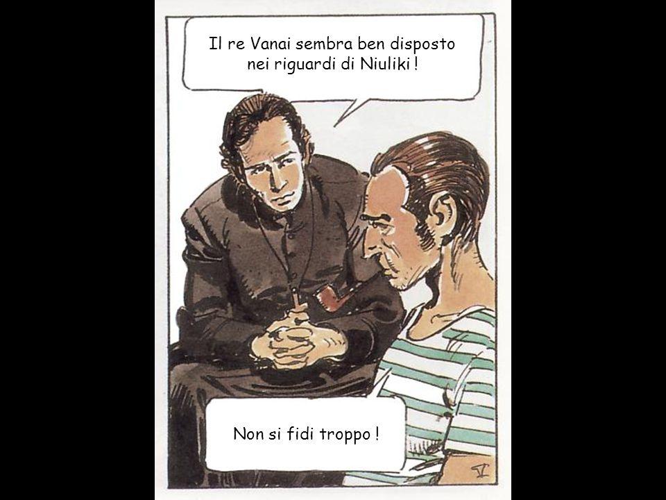 Il re Vanai sembra ben disposto nei riguardi di Niuliki ! Non si fidi troppo !