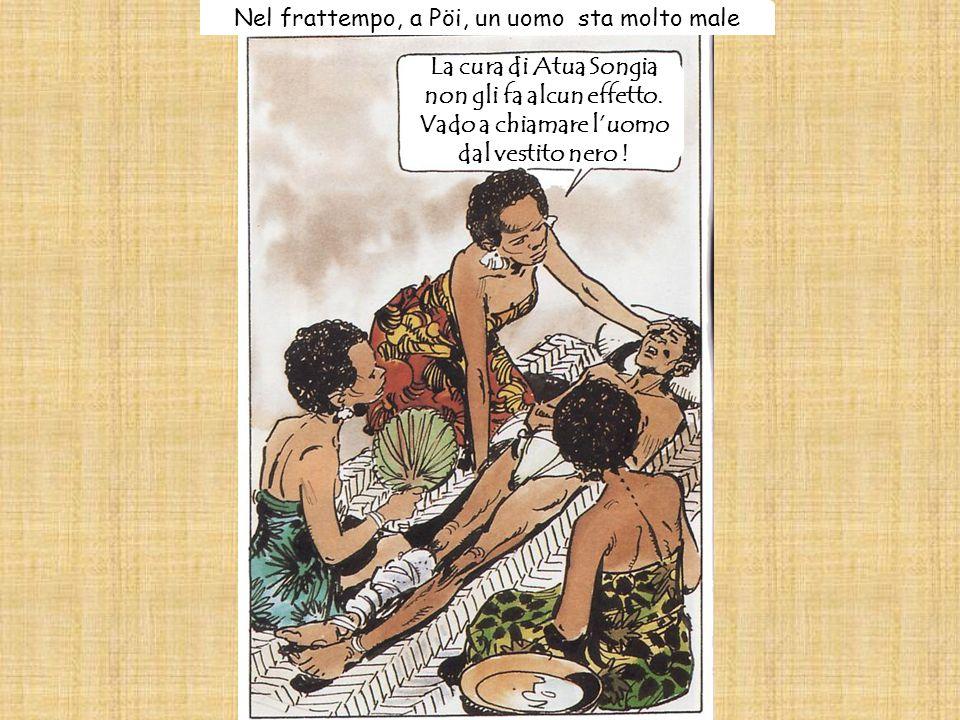 Nel frattempo, a Pöi, un uomo sta molto male La cura di Atua Songia non gli fa alcun effetto.