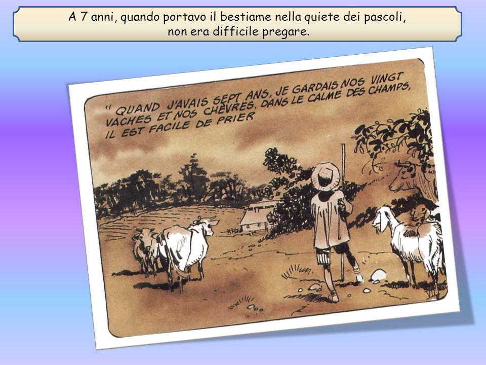 A 7 anni, quando portavo il bestiame nella quiete dei pascoli, non era difficile pregare.