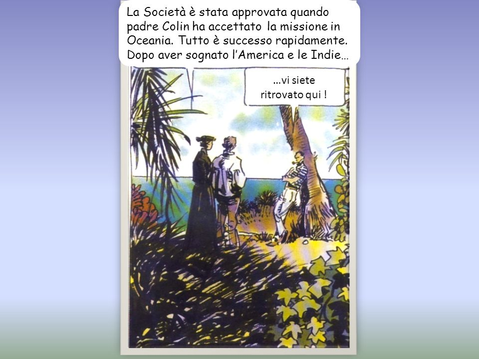 La Società è stata approvata quando padre Colin ha accettato la missione in Oceania.