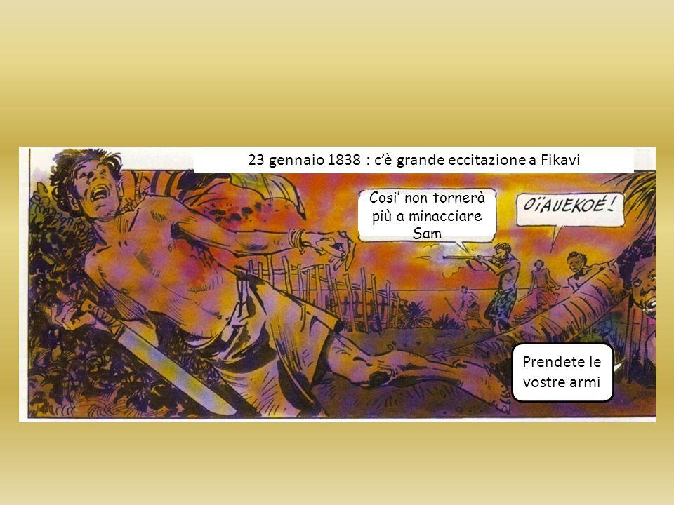 23 gennaio 1838 : c'è grande eccitazione a Fikavi Cosi' non tornerà più a minacciare Sam Prendete le vostre armi