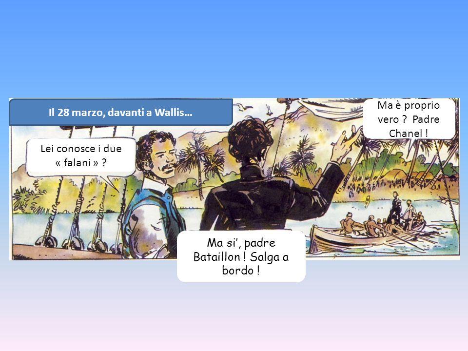 Il 28 marzo, davanti a Wallis… Lei conosce i due « falani » .
