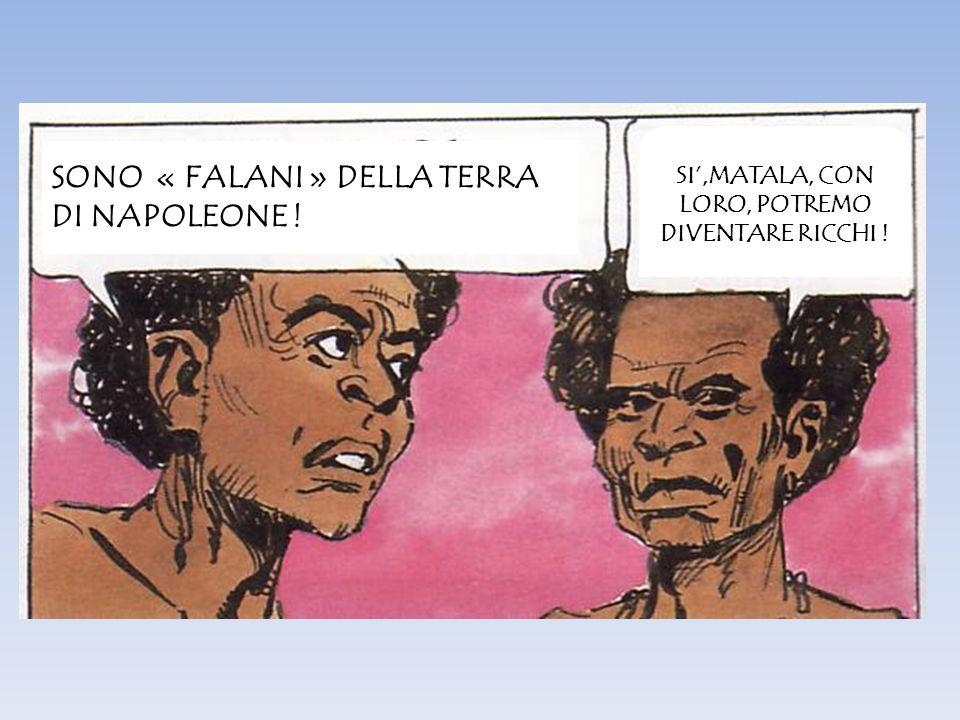 SONO « FALANI » DELLA TERRA DI NAPOLEONE ! SI',MATALA, CON LORO, POTREMO DIVENTARE RICCHI !