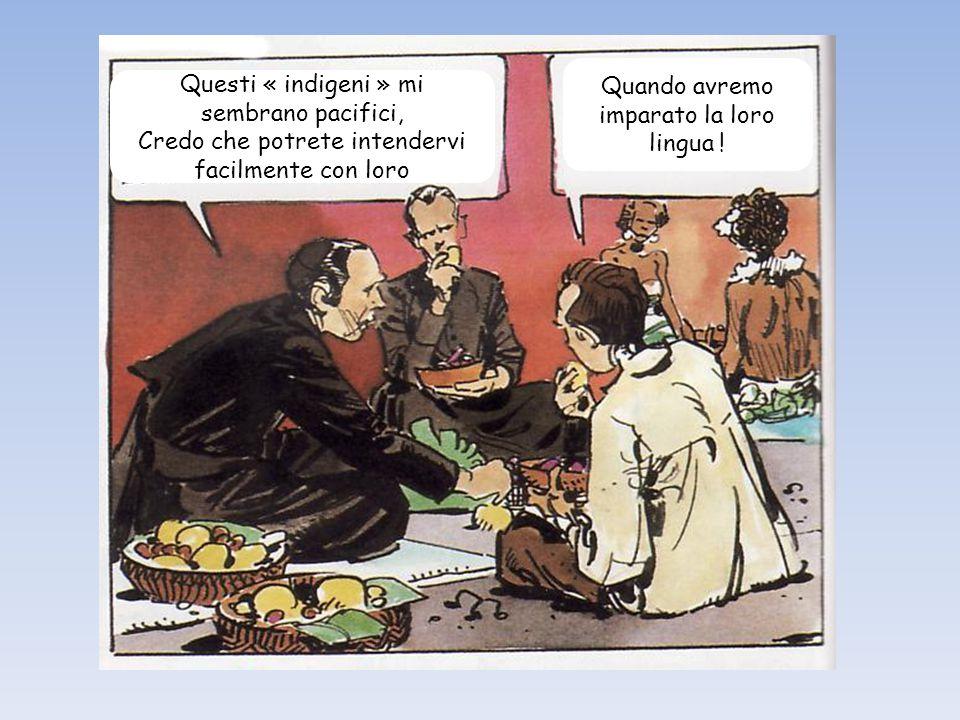 Questi « indigeni » mi sembrano pacifici, Credo che potrete intendervi facilmente con loro Quando avremo imparato la loro lingua !
