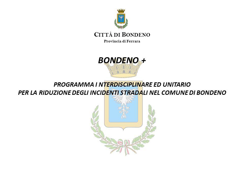 BONDENO + PROGRAMMA I NTERDISCIPLINARE ED UNITARIO PER LA RIDUZIONE DEGLI INCIDENTI STRADALI NEL COMUNE DI BONDENO C ITTÀ DI B ONDENO Provincia di Ferrara