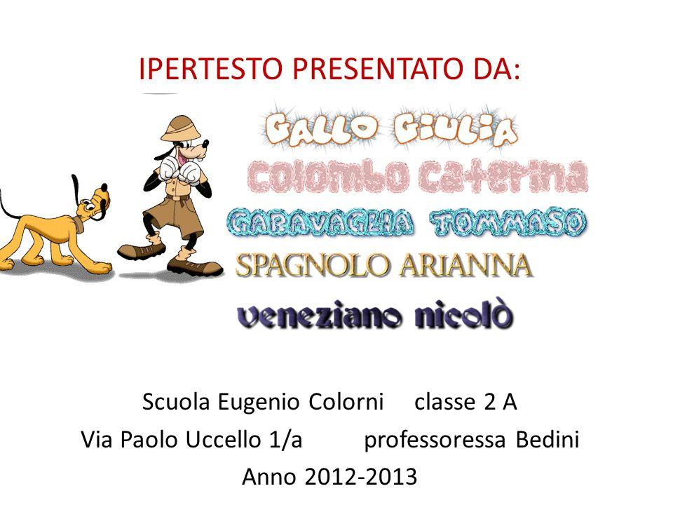 IPERTESTO PRESENTATO DA: Scuola Eugenio Colorni classe 2 A Via Paolo Uccello 1/a professoressa Bedini Anno 2012-2013