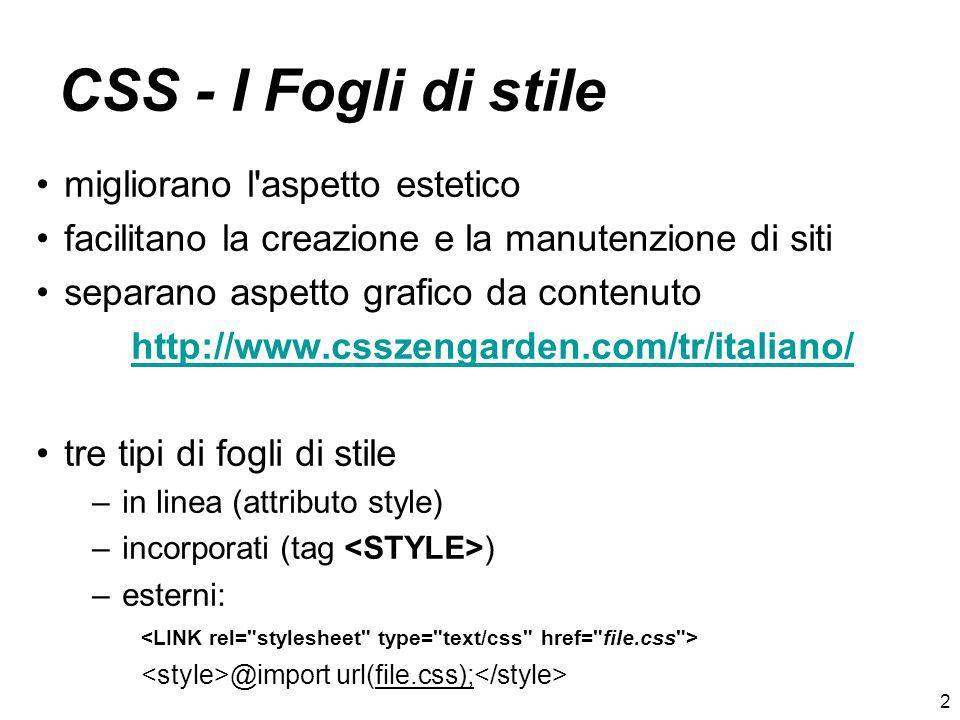 2 CSS - I Fogli di stile migliorano l'aspetto estetico facilitano la creazione e la manutenzione di siti separano aspetto grafico da contenuto http://