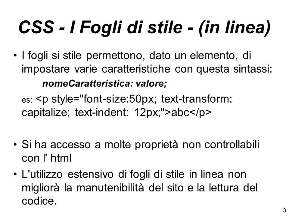 3 CSS - I Fogli di stile - (in linea) I fogli si stile permettono, dato un elemento, di impostare varie caratteristiche con questa sintassi: nomeCarat