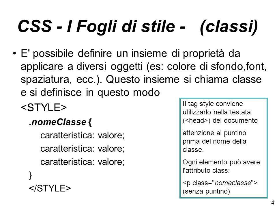 4 CSS - I Fogli di stile - (classi) E' possibile definire un insieme di proprietà da applicare a diversi oggetti (es: colore di sfondo,font, spaziatur
