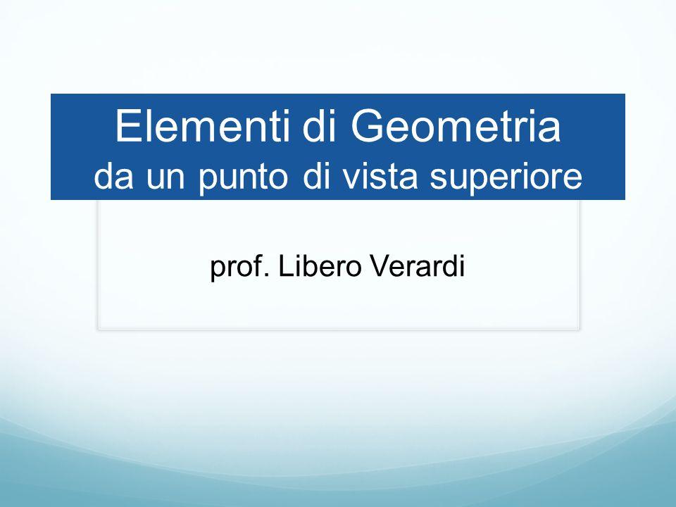 Elementi di Geometria da un punto di vista superiore prof. Libero Verardi