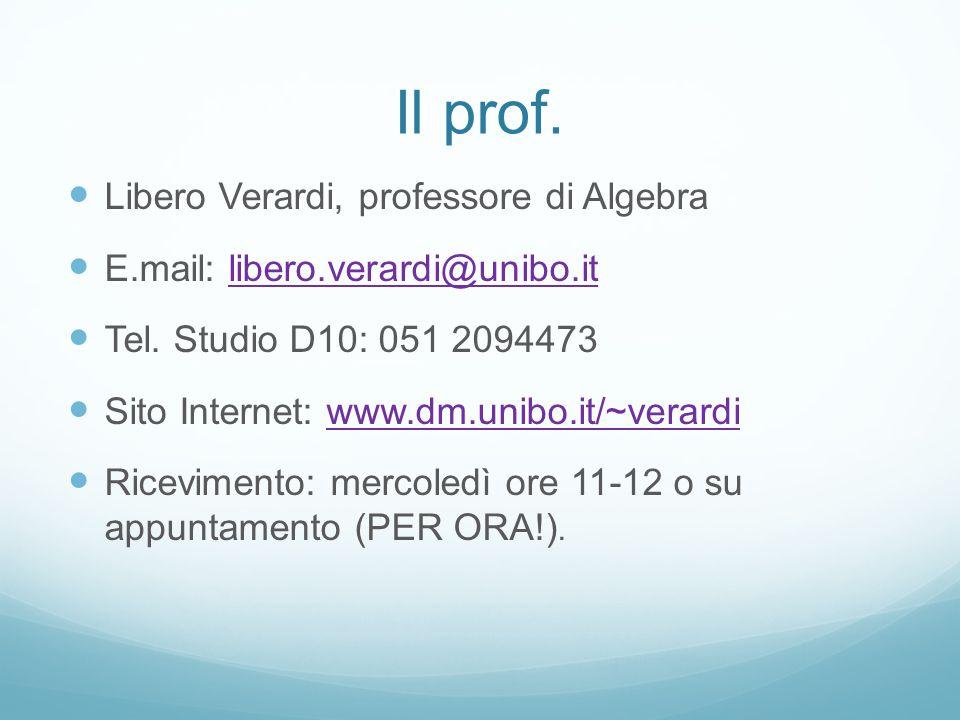 Il prof. Libero Verardi, professore di Algebra E.mail: libero.verardi@unibo.itlibero.verardi@unibo.it Tel. Studio D10: 051 2094473 Sito Internet: www.
