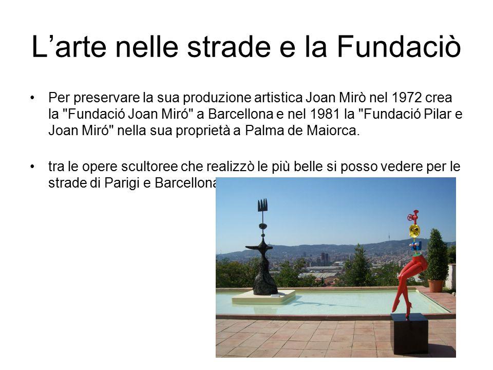 L'arte nelle strade e la Fundaciò Per preservare la sua produzione artistica Joan Mirò nel 1972 crea la