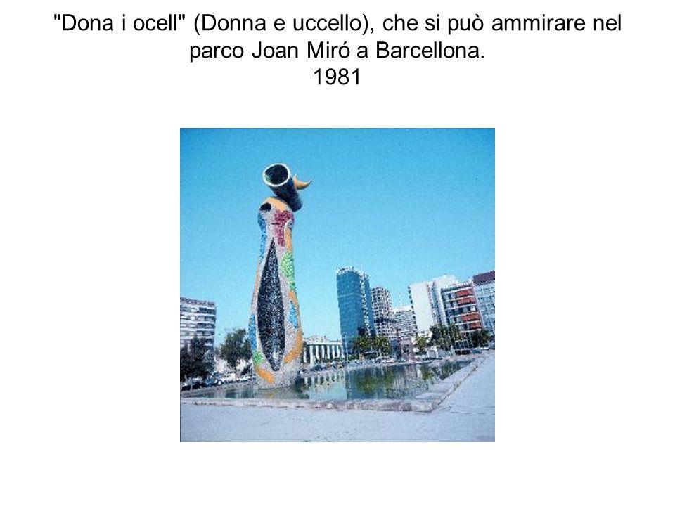 Dona i ocell (Donna e uccello), che si può ammirare nel parco Joan Miró a Barcellona. 1981