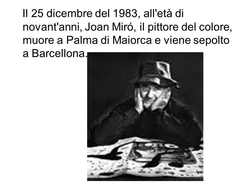 Il 25 dicembre del 1983, all'età di novant'anni, Joan Miró, il pittore del colore, muore a Palma di Maiorca e viene sepolto a Barcellona.