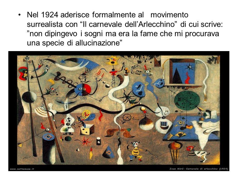 """Nel 1924 aderisce formalmente al movimento surrealista con """"Il carnevale dell'Arlecchino"""" di cui scrive: """"non dipingevo i sogni ma era la fame che mi"""
