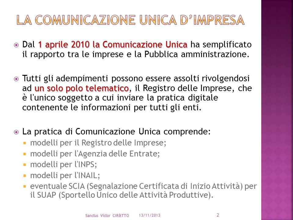 2 Sanctus Victor CIR&TTO 13/11/2013 1 aprile 2010 la Comunicazione Unica  Dal 1 aprile 2010 la Comunicazione Unica ha semplificato il rapporto tra le