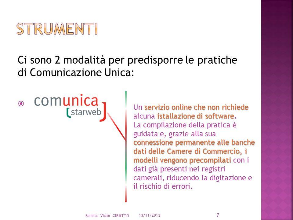 Sanctus Victor CIR&TTO 13/11/2013 7 Ci sono 2 modalità per predisporre le pratiche di Comunicazione Unica:  servizio online che non richiede istallazione di software Un servizio online che non richiede alcuna istallazione di software.