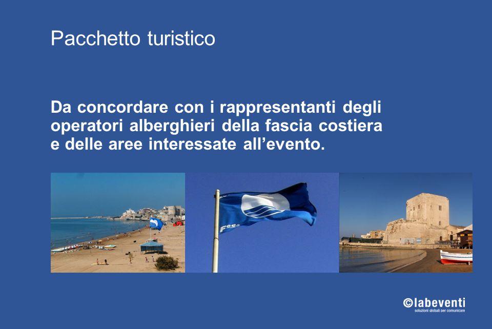 Pacchetto turistico Da concordare con i rappresentanti degli operatori alberghieri della fascia costiera e delle aree interessate all'evento.