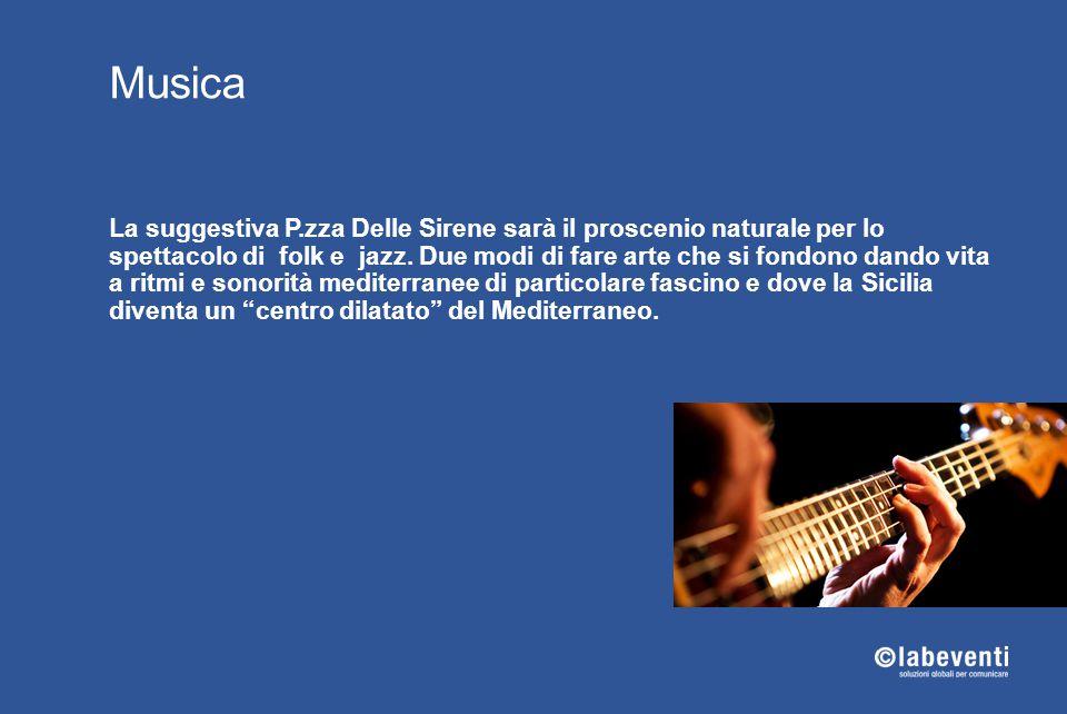 Musica La suggestiva P.zza Delle Sirene sarà il proscenio naturale per lo spettacolo di folk e jazz. Due modi di fare arte che si fondono dando vita a