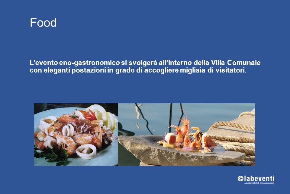 Food L'evento eno-gastronomico si svolgerà all'interno della Villa Comunale con eleganti postazioni in grado di accogliere migliaia di visitatori.