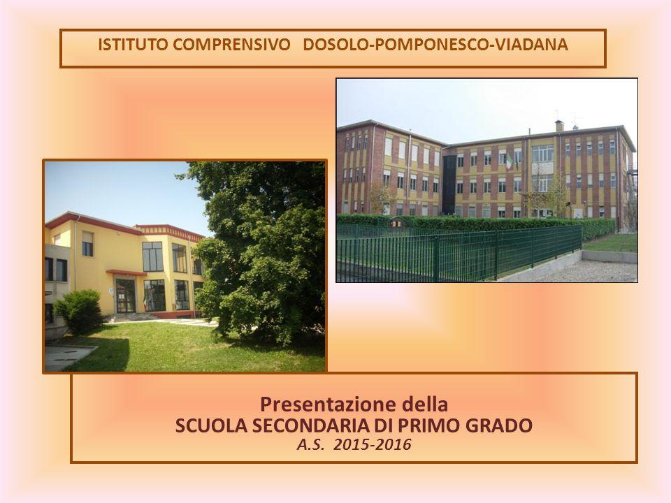 ISTITUTO COMPRENSIVO DOSOLO-POMPONESCO-VIADANA Presentazione della SCUOLA SECONDARIA DI PRIMO GRADO A.S. 2015-2016