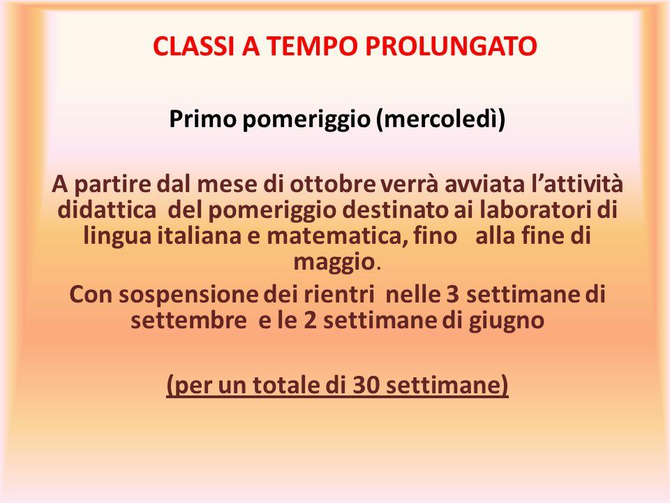 CLASSI A TEMPO PROLUNGATO Primo pomeriggio (mercoledì) A partire dal mese di ottobre verrà avviata l'attività didattica del pomeriggio destinato ai la