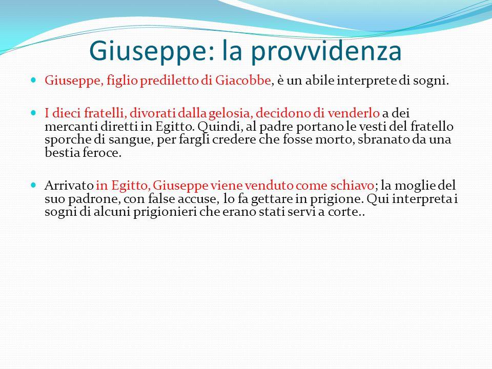 Giuseppe: la provvidenza Giuseppe, figlio prediletto di Giacobbe, è un abile interprete di sogni.