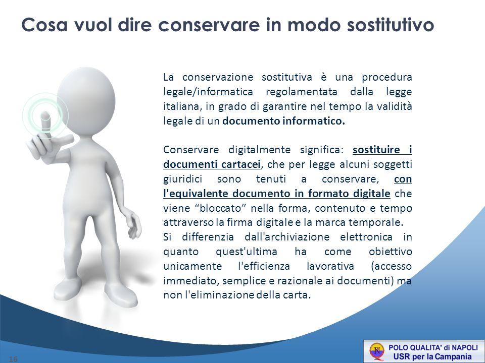 16 La conservazione sostitutiva è una procedura legale/informatica regolamentata dalla legge italiana, in grado di garantire nel tempo la validità legale di un documento informatico.